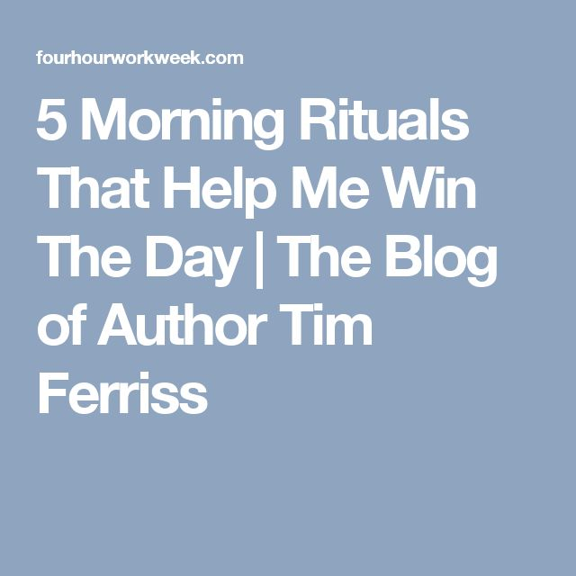 5 Morning Rituals That Help Me Win The Day | The Blog of Author Tim Ferriss