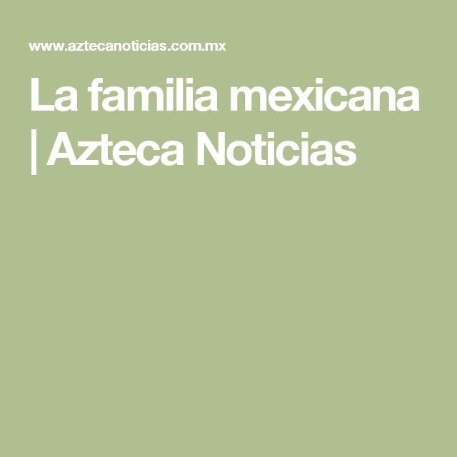 La familia mexicana | Azteca Noticias