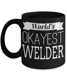 Welder Gifts - Welder Coffee Mug - Funny Gifts For Welders - Worlds Okayest Welder Black Mug