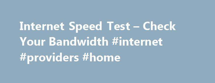 "Internet Speed Test – Check Your Bandwidth #internet #providers #home http://internet.remmont.com/internet-speed-test-check-your-bandwidth-internet-providers-home/  Internet Speed Test First, grab a pen and a pad of paper because you'll want to record the results of this test. Below is a box with the WhatismyIPaddress.com logo and a button in the middle that says ""Begin Test."" Go ahead and click the button and watch what happens. Under the box you'll get […]"