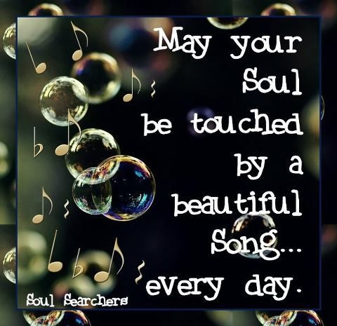 May your soul be touched by a beautiful song every day. #music #life #wish