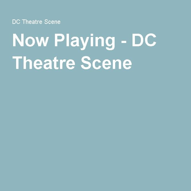 Now Playing - DC Theatre Scene