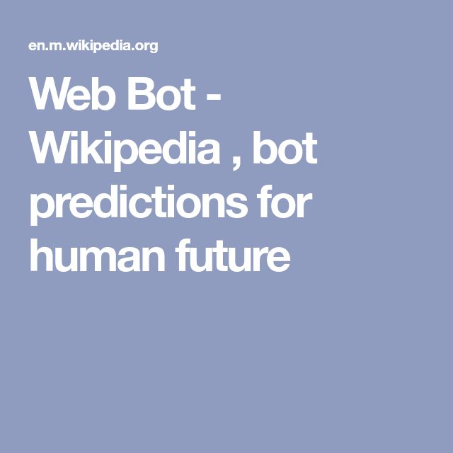 Web Bot - Wikipedia , bot predictions for human future