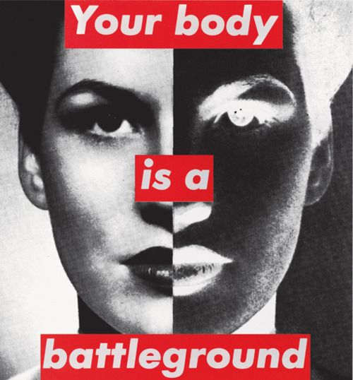 Your Body Is a Battleground - Barbara Kruger 1989