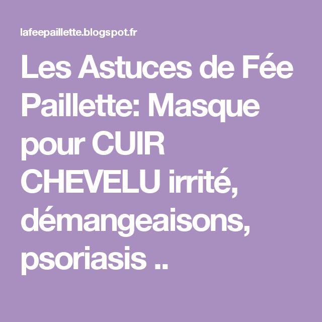 Les Astuces de Fée Paillette: Masque pour CUIR CHEVELU irrité, démangeaisons, psoriasis ..