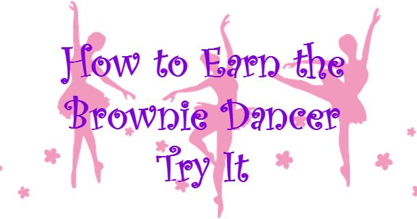 How to Earn Brownie Badges and Try Its: How to Earn the Brownie Dancer Badge (It's Your World-Change It Brownie Quest Journey)