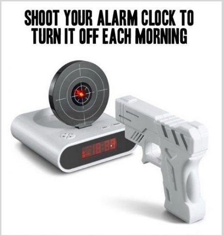 """I would be excited to wake up! But only if the gun makes a """"pew pew pew"""" noise..."""