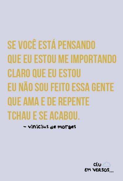 Vinicius de Moraes - Então demonstre algo afinal ainda não tivemos um final feliz!!! quebre o silencio!!!