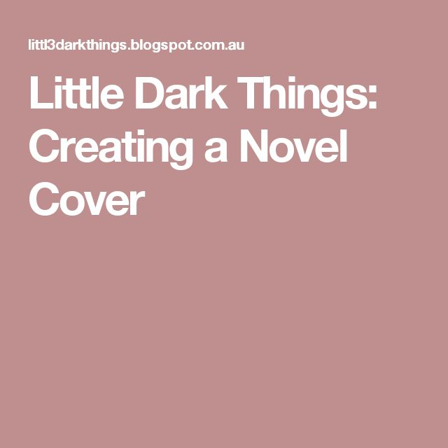 Little Dark Things: Creating a Novel Cover