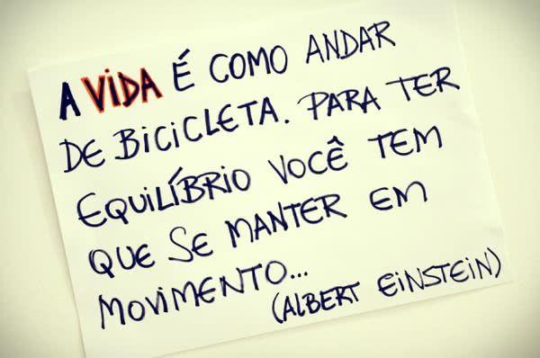 A vida é como andar de bicicleta. Para ter equilíbrio, você tem que se manter em movimento... (...) https://www.frasesparaface.com.br/a-vida-e-como-andar-de-bicicleta-para-ter/