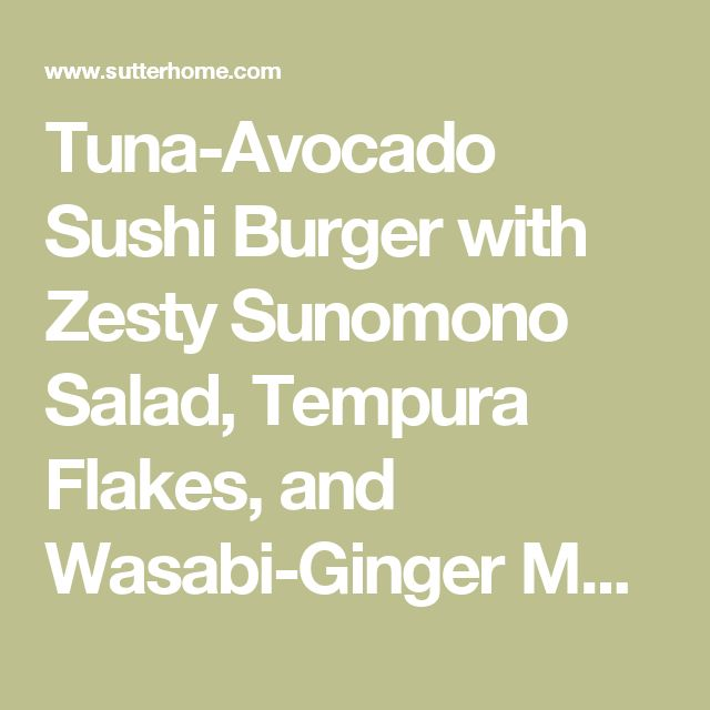 Tuna-Avocado Sushi Burger with Zesty Sunomono Salad, Tempura Flakes, and Wasabi-Ginger Mayo | Sutter Home