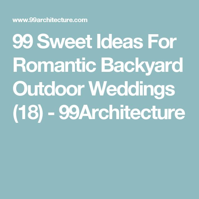 99 Sweet Ideas For Romantic Backyard Outdoor Weddings (18) - 99Architecture