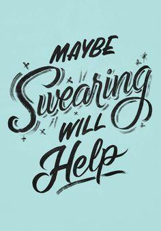 Maybe swearing will help...