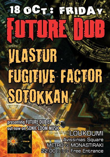 FUTURE DUB returns after summer for another event full of dub, electro-dub, dubstep and drum n bass.  On DECKS:  *** VLASTUR  *** FUGITIVE FACTOR  *** SOTOKKAN  #dub #loukoumi #
