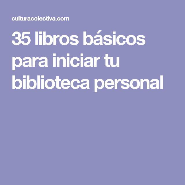 35 libros básicos para iniciar tu biblioteca personal