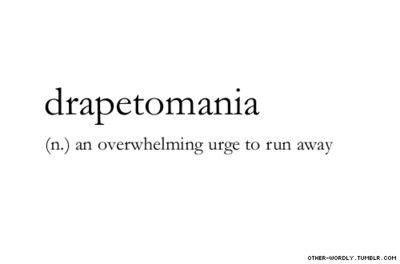Drapetomania- an overwhelming urge to run away.
