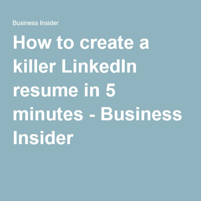 How to create a killer LinkedIn resume in 5 minutes - Business Insider