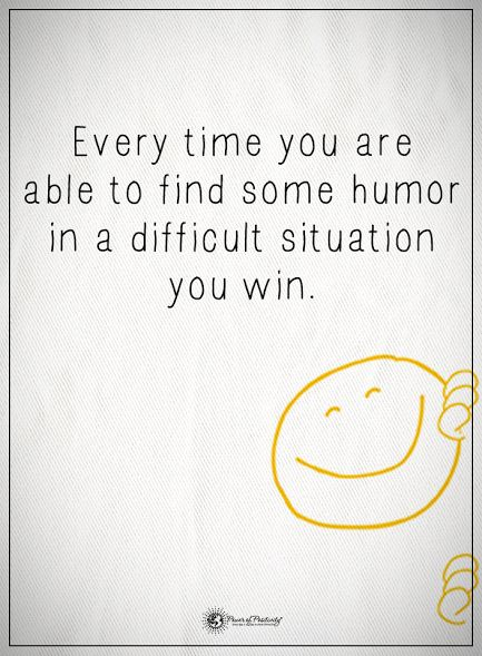 Every time you are able to find some humor in a difficult situation you win. #powerofpositivity #positivewords #positivethinking #inspirationalquote #motivationalquotes #quotes #life #love #hope #faith #respect #humor #difficult #situation #win #time #sense