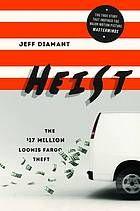 Heist : the oddball crew behind the $17 million Loomis Fargo theft