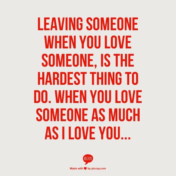 Sad I Miss You Quotes For Friends: Leaving Someone When You Love Someone, Is The Hardest