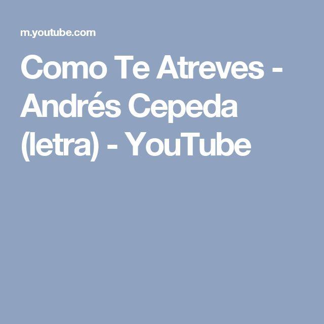 Como Te Atreves  - Andrés Cepeda (letra) - YouTube