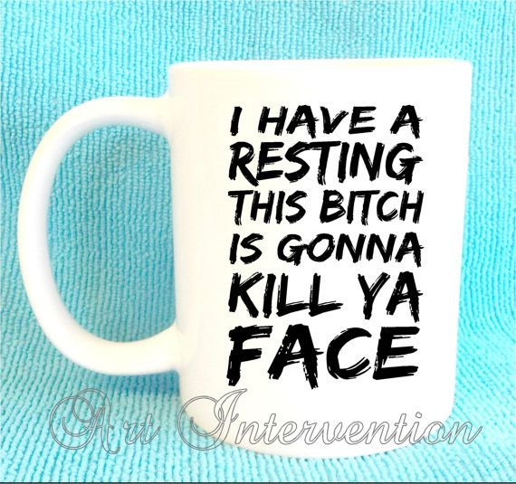 I have a resting this bh is gonna kill ya by CreativeIntervention