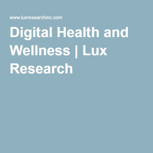 Digital Health and Wellness | Lux Research