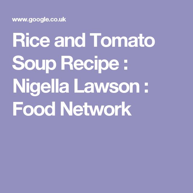 Rice and Tomato Soup Recipe : Nigella Lawson : Food Network