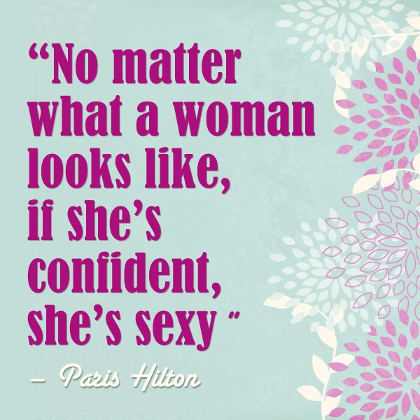 """""""No matter what a woman looks like, if she's confident, she's sexy"""" - Paris Hilton #quotes #womensmonth #inspiration #advice"""
