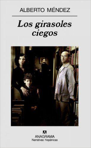 Los Girasoles Ciegos de Alberto Méndez http://sinmediatinta.com/book/los-girasoles-ciegos/