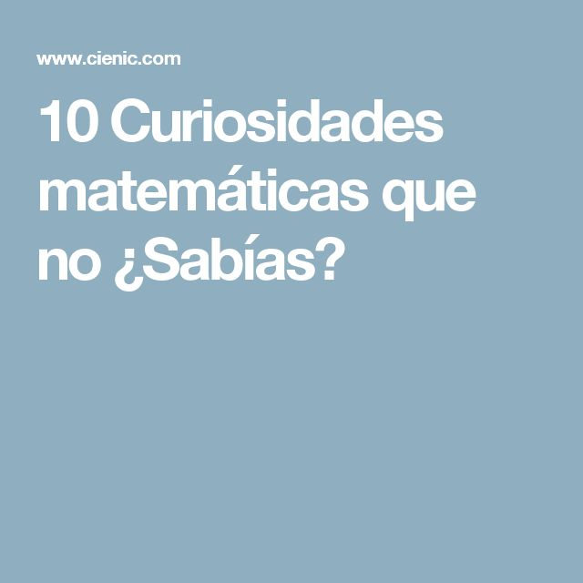 10 Curiosidades matemáticas que no ¿Sabías?