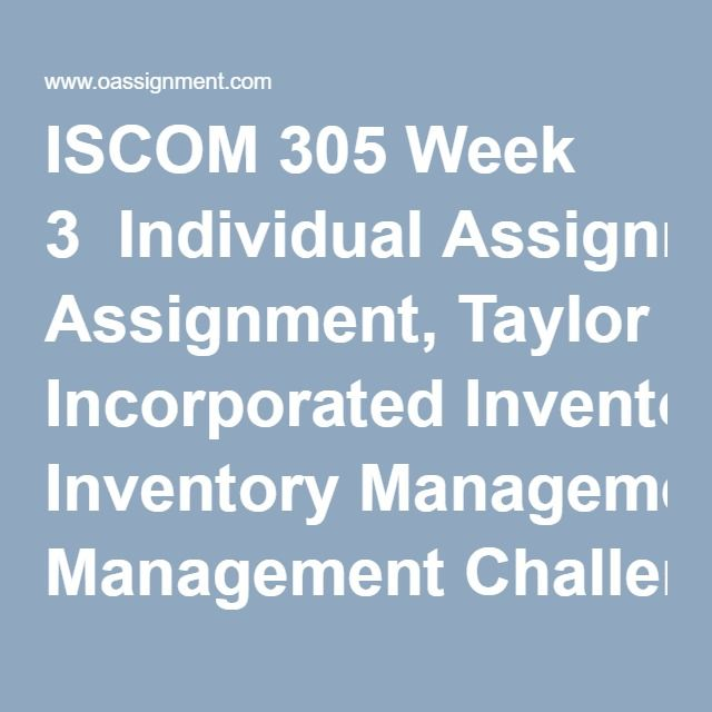 ISCOM 305 Week 3  Individual Assignment, Taylor Incorporated Inventory Management Challenge  Team Assignment, Parker Earth Moving Consulting-Operational Management  Discussion Question 1  Discussion Question 2  Discussion Question 3  Weekly Summary