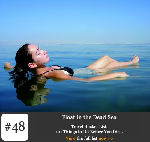 Bucket list #48 – Float in the Dead Sea.     If you're tired of inflatables and could never get to grips with arm bands then there's a thoroughly unique expanse of water located between Jordan and Israel that may just float your boat. To be fair the Dead Sea contains a large enough quantity of salt to float much more than boats as it's estimated to be almost nine times saltier than the ocean