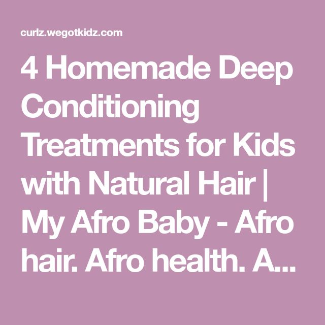 4 Homemade Deep Conditioning Treatments for Kids with Natural Hair   My Afro Baby - Afro hair. Afro health. Afro life.