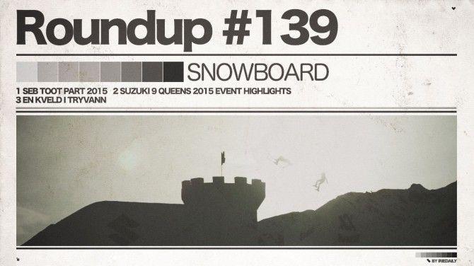 #139 Roundup: Snowboard - Streets & Castles mit Seb Toots und neun Königinnen! - IRIEDAILY