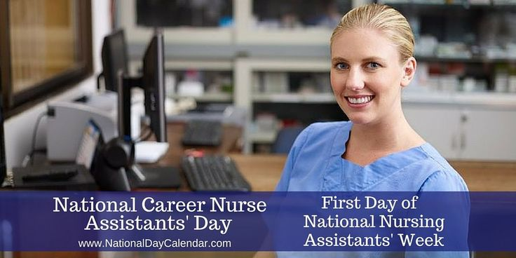 NATIONAL CAREER NURSE ASSISTANTS' DAY – First Day of National Nursing Assistants Week  NATIONAL CAREER NURSE ASSISTANTS' DAY Every year on the first day of National Nursing Assistants' Week, …