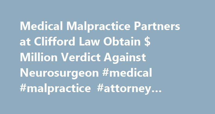 Medical Malpractice Partners at Clifford Law Obtain $ Million Verdict Against Neurosurgeon #medical #malpractice #attorney #chicago http://south-sudan.nef2.com/medical-malpractice-partners-at-clifford-law-obtain-million-verdict-against-neurosurgeon-medical-malpractice-attorney-chicago/  # Medical Malpractice Partners at Clifford Law Obtain $7.75 Million Verdict Against Neurosurgeon By Clifford Law Offices of Clifford Law Offices PC posted in Medical Malpractice on Thursday, June 2, 2016. On…