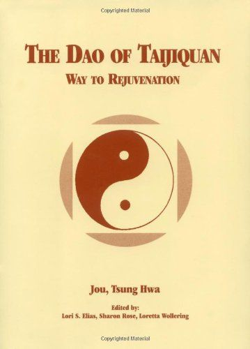 The Dao of Taijiquan: Way to Rejuvenation (Tai Chi) by Ts...
