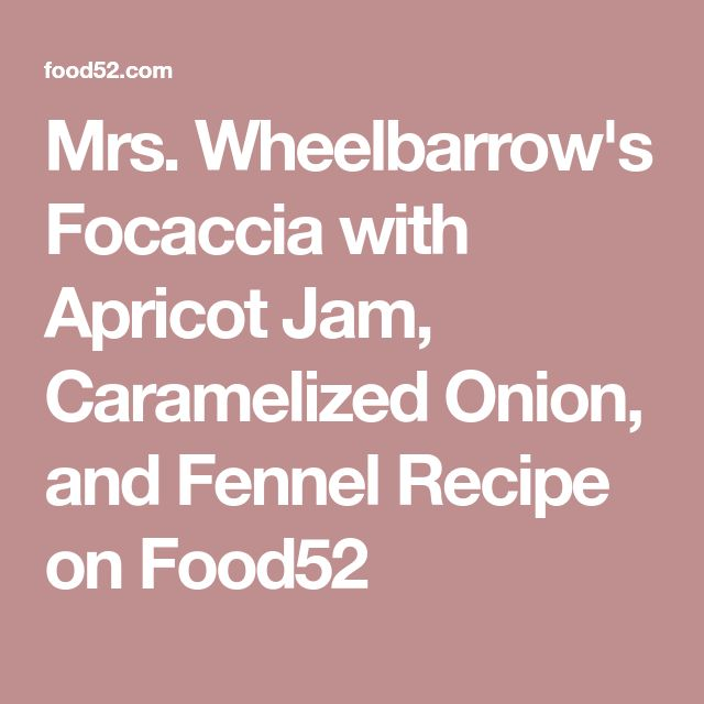 Mrs. Wheelbarrow's Focaccia with Apricot Jam, Caramelized Onion, and Fennel Recipe on Food52