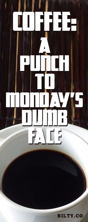 Bilty » Coffee A Punch To Monday's Dumb Face