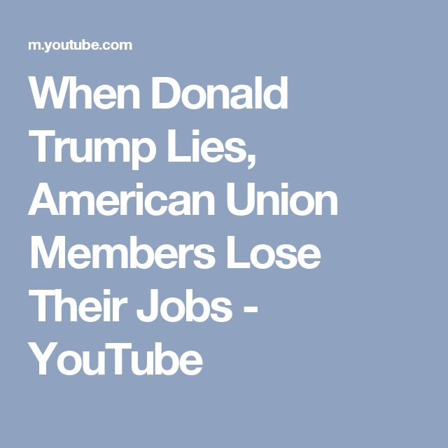 When Donald Trump Lies, American Union Members Lose Their Jobs - YouTube