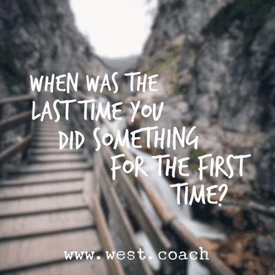INSPIRATION - EILEEN WEST LIFE COACH | When was the last time you did something for the first time? | Eileen West Life Coach, Life Coach, inspiration, inspirational quotes, motivation, motivational quotes, quotes, daily quotes, self improvement, personal growth, creativity, creativity cheerleader
