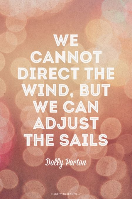 We cannot direct the wind, but we can adjust the sails - Dolly Parton | Carole-Anne made this with Spoken.ly