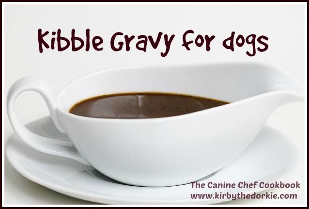 """Kibble Gravy — a tasty way to liven up your dog's dry dog food! Just leave out the garlic powder, dogs don't need that added to their """"gravy""""."""
