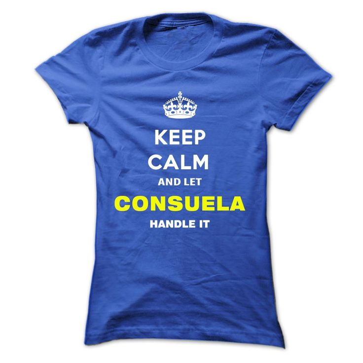 Keep Calm And Let ༼ ộ_ộ ༽ Consuela Handle ItKeep Calm and let Consuela Handle itConsuela, name Consuela, keep calm Consuela, am Consuela
