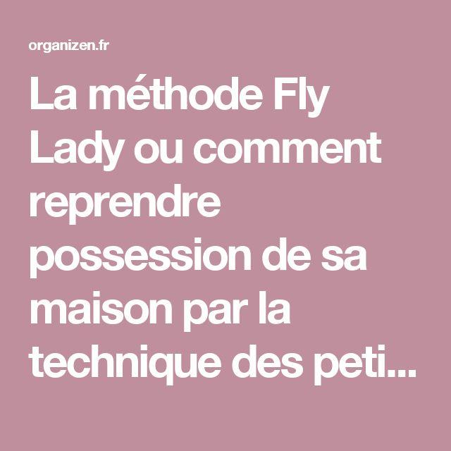 La méthode Fly Lady ou comment reprendre possession de sa maison par la technique des petits pas - Organizen