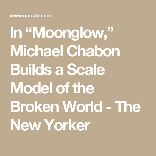 """In """"Moonglow,"""" Michael Chabon Builds a Scale Model of the Broken World - The New Yorker"""