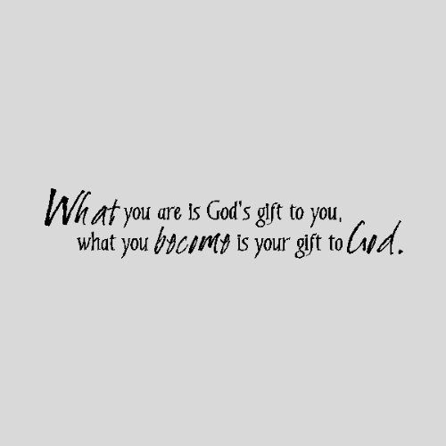 8 best cricut bible verses images on pinterest religious quotes what you are is gods gift to you what you become is your gift to negle Image collections