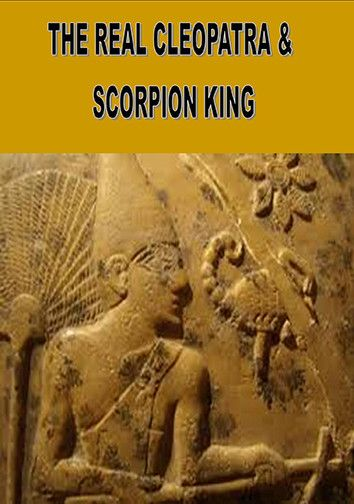 THE REAL CLEOPATRA & SCORPION KING