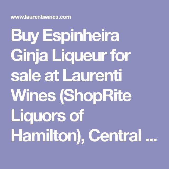 Buy Espinheira Ginja Liqueur for sale at Laurenti Wines (ShopRite Liquors of Hamilton), Central New Jersey's premier wine shop.